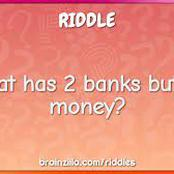 What has a bank but no money?
