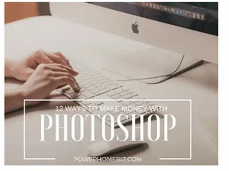 See 12 Ways To Make Money With Photoshop