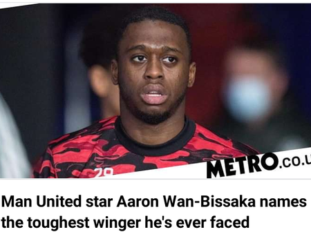 Wan Bissaka names the toughest winger he has ever come across, check out full details.