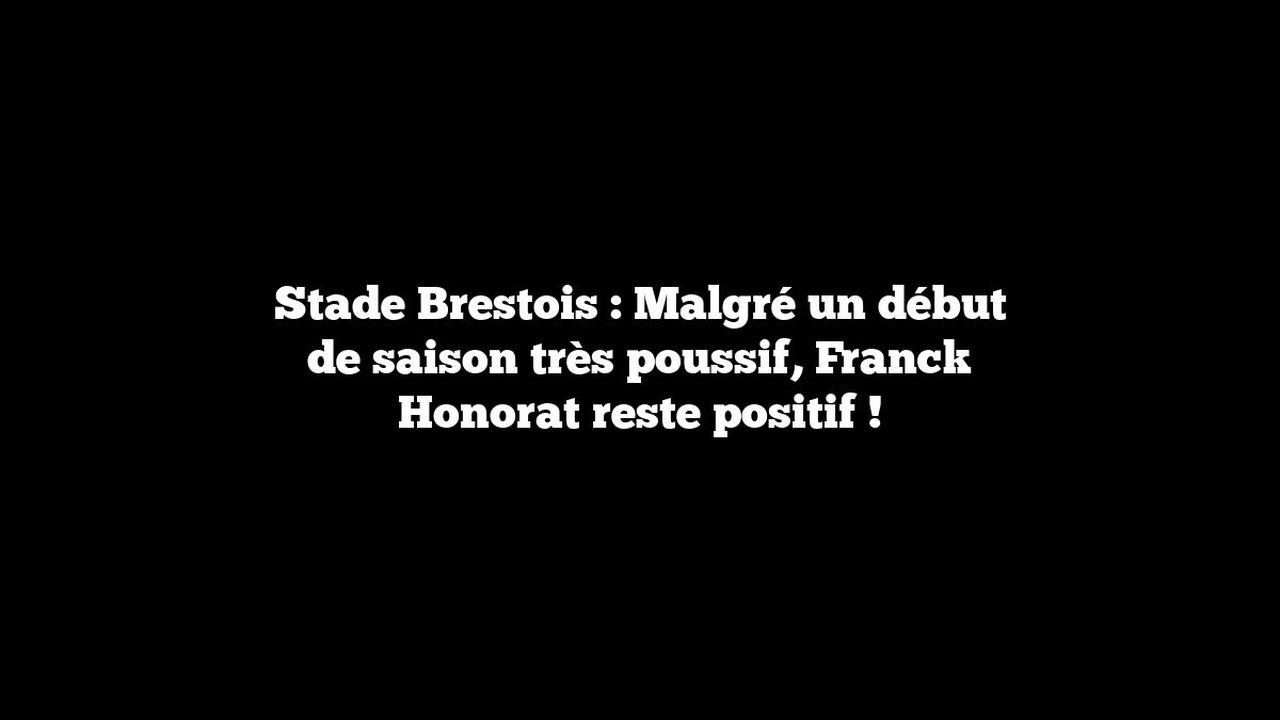 Stade Brestois : Malgré un début de saison très poussif, Franck Honorat reste positif !