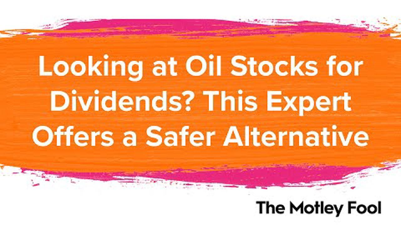 Looking at Oil Stocks for Dividends? This Expert Offers a Safer Alternative