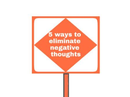 Try these 5 powerful techniques to eliminate your negative thoughts effectively