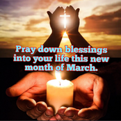 This new month of March, pray down God's blessings and grace into your life this new month.