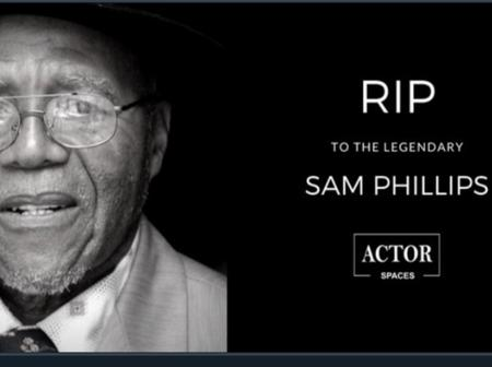 Heartbreaking: Legendary Actor Papa Sam Phillips' Cause Of Death Not Yet Revealed