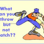 What can you throw but not catch answer?