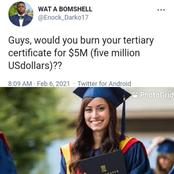 Would You Burn Your Tertiary Institution Certificate For 5 Million Dollars?- Twitter User Asked.