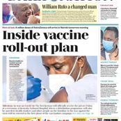 Tuesday Newspaper:Ruto Changed Man, Vaccine Rollout Plan, In Court For Shoot Uhuru, Set Books Change