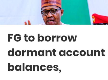 FG to borrow your money if your Bank account has not been used for these number of years.