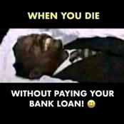 When You Die Without Paying Your Bank Loan: See 20+ Memes That Will Make Your Day