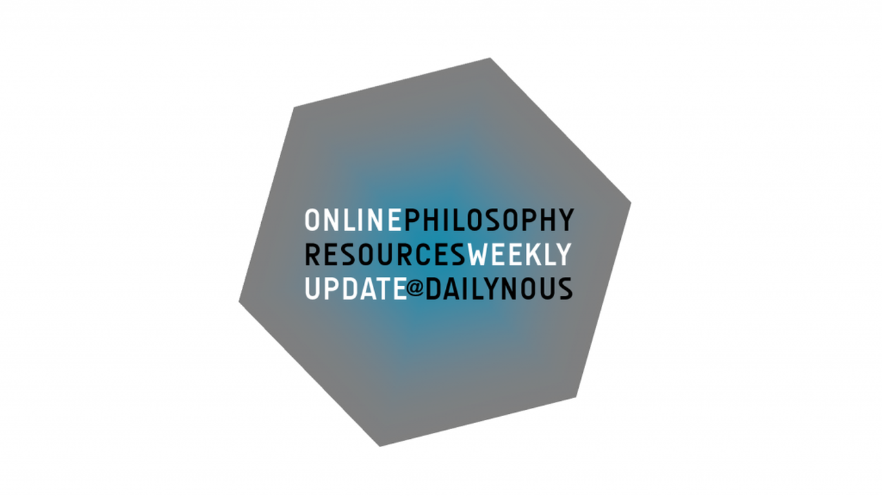 Online Philosophy Resources Weekly Update
