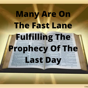 Many Are On The Fast Way Fulfilling The Prophecy Of The End Time