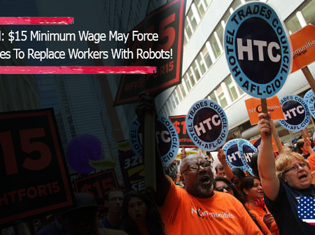 OPINION: $15 Minimum Wage May Force Companies To Replace Workers With Robots!