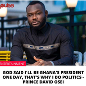 God Said I Will Be Ghana's President Oneday, That's Why I Do Politics - Prince David Osei.
