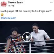 Skeemsaam| Noah jumps off the balcony, is this his tragic end?