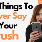 Things you should never say to your crush