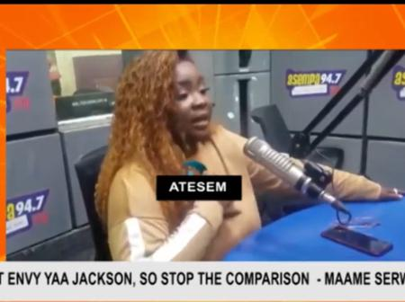 I Don't Envy Yaa Jackson So Stop The Comparison - From Maame Serwaa To Ghanaians.