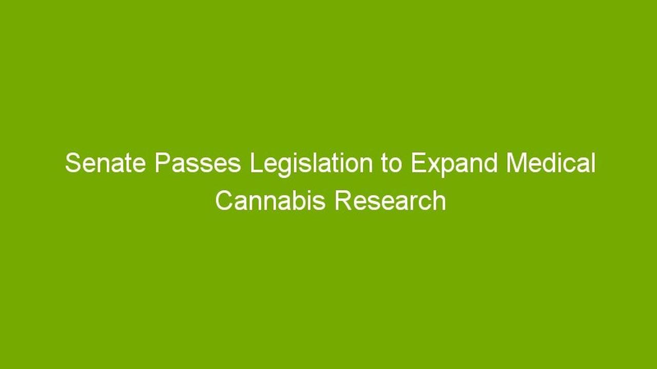 Senate Passes Legislation to Expand Medical Cannabis Research