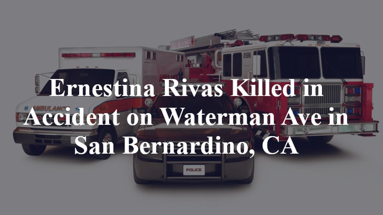 Ernestina Rivas Killed in Accident on Waterman Ave in San Bernardino, CA