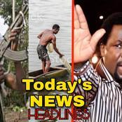 Today's Headlines: Gunmen kill Fisherman In Fresh Kaduna attack, TB Joshua Drops New Message