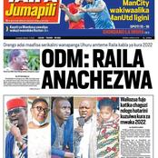 Today's newspaper headlines: ODM Claim Raila Is Being Played And To Be Disowned Before 2022 Election