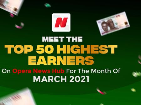 Meet The Top 50 Highest Earners On Opera News Hub For The Month Of March, 2021