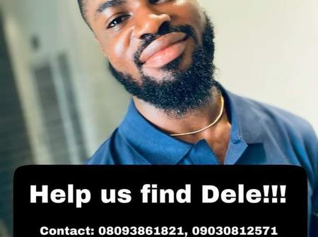 Missing Person: Help Us Find Dele Who Has Been Missing For Weeks Now.