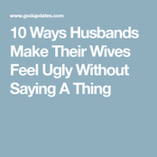 Ways man make his wife feel ugly without saying a word