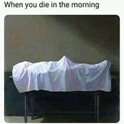 When You Die In The Morning - See 40+ Hilarious Pictures For Fun