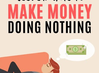 How To Make money doing almost nothing