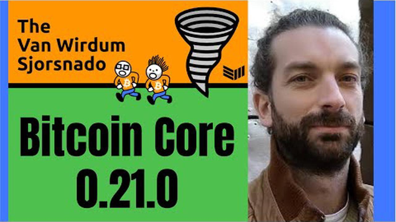 Discussing Bitcoin Core 0.21.0