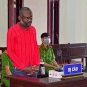 This Nigerian Man Has Been Sentenced To Death In Vietnam, See What He Did That Led Him To That.