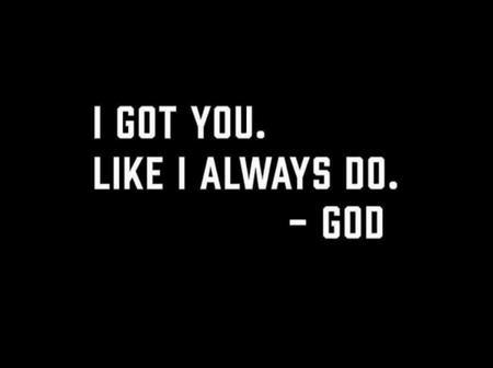 God Has Got Your Back. Believe It