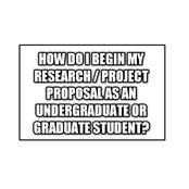 How Do I Begin My Research / Project Proposal As An Undergraduate or Graduate Student?