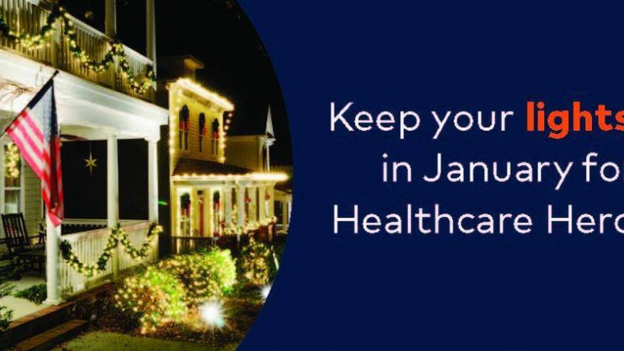 Leave your lights up thru January for health care workers