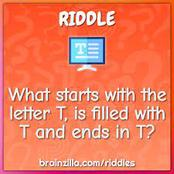 Riddle: What begins with T ends with T and has T in it?
