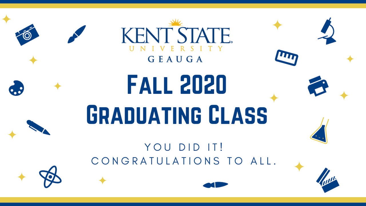 Congratulations to Fall 2020 Graduates of Kent State University Geauga and the Twinsburg Academic Center!