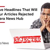 Negative Headlines That Will Get Your Articles Rejected On Opera News Hub